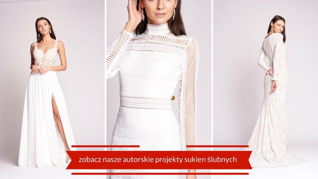 zobacz nasze autorskie projekty sukien ślubnych